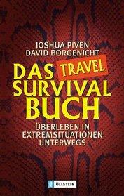 Das Travel- Survival- Buch. �berleben in Extremsituationen unterwegs.