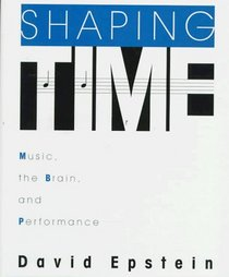 Shaping Time: Music, the Brain, and Performance