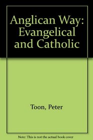 Anglican Way: Evangelical and Catholic