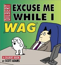 Excuse Me While I Wag : A Dilbert Book (Adams, Scott, Dilbert Book.)
