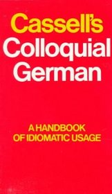 Cassell's Colloquial German: A Guide to Idiomatic Usage