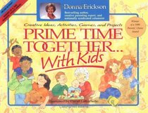 Prime Time Together With Kids: Creative Ideas, Activities, Games, and Projects