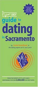 The It's Just Lunch Guide to Dating in Sacramento (It's Just Lunch)