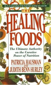 The Healing Foods : The Ultimate Authority on the Creative Power of Nutrition