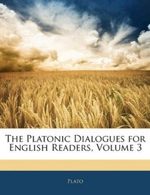 The Platonic Dialogues for English Readers, Volume 3