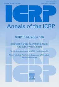 ICRP Publication 106: Radiation Dose to Patients from Radiopharmaceuticals: A Third Adendum to ICRP Publication 53 (International Commission on Radiological Protection) (No. 53)