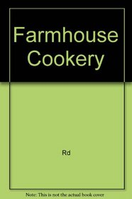 Farmhouse Cookery : Recipes from the Country Kitchen