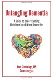 Untangling Dementia: A Guide to Understanding Alzheimer's and Other Dementias