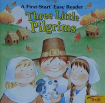 Three Little Pilgrims (A First-Start Easy Reader)