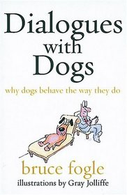 Dialogues With Dogs: Why Dogs Behave The Way They Do