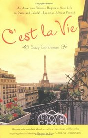 C'est La Vie : An American Woman Begins a New Life in Paris and--Voila!--Becomes Almost French