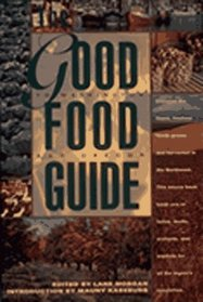 The Good Food Guide: Discover the Finest, Freshest Foods Grown and Harvested in the Northwest