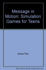 Message in motion: Simulation games for teens