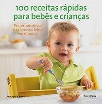 100 Receitas Rapidas Para Bebes e Criancas (Em Portugues do Brasil)