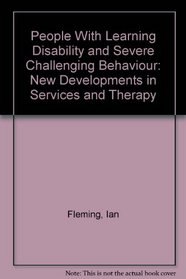 People With Learning Disability and Severe Challenging Behaviour: New Developments in Services and Therapy