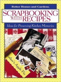 Scrapbooking with Recipes : Ideas for Preserving Kitchen Memories
