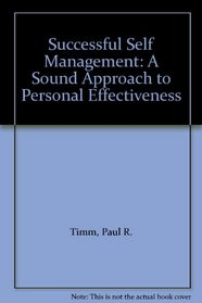 Successful Self Management: A Sound Approach to Personal Effectiveness
