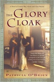 The Glory Cloak : A Novel of Louisa May Alcott and Clara Barton