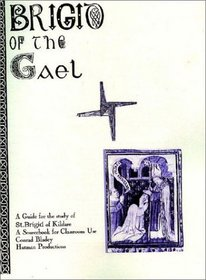 Brigid of the Gael: A Complete Collection of Primary Resources