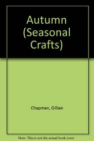 Autumn (Chapman, Gillian. Seasonal Crafts.)