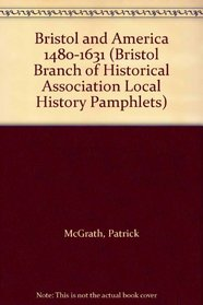 Bristol and America 1480-1631 (Bristol Branch of Historical Association Local History Pamphlets)