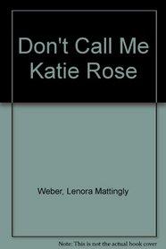 Don't Call Me Katie Rose (Kate Rose Belford, Bk 1)