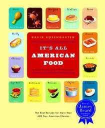 It's All American Food : The Best Recipes for More than 400 New American Classics