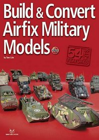 BUILD AND CONVERT AIRFIX MILITARY MODELS