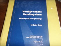WORSHIP WITHOUT DUMBING-DOWN Knowing God Through Liturgy