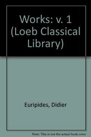 Euripides, Vol. 1: Iphigeneia at Aulis, Rhesus, Hecuba, The Daughters of Troy and Helen (Loeb Classical Library, No. 9)
