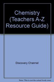 Chemistry (Teachers A-Z Resource Guide)