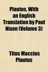 Plautus, With an English Translation by Paul Nixon (Volume 3)