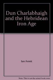 Dun Charlabhaigh and the Hebridean Iron Age