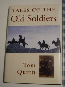 Tales of the Old Soldiers: Ten Veterans of the First World War : Remember Life and Death in the Trenches