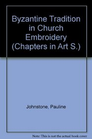 Byzantine Tradition in Church Embroidery (Chapters in Art S)