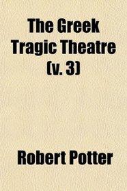 The Greek Tragic Theatre (v. 3)
