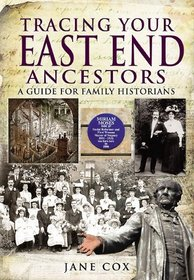TRACING YOUR EAST END ANCESTORS: A Guide for Family Historians (Family History)