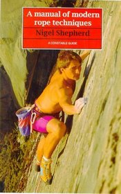 A Manual of Modern Rope Techniques: For Climbers and Mountaineers