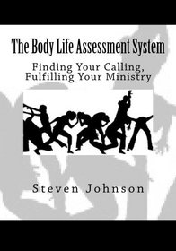 The Body Life Assessment System: Finding Your Calling, Fulfilling Your Ministry