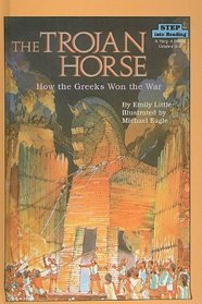 The Trojan Horse: How the Greeks Won the War (Step Into Reading: A Step 4 Book (Pb))