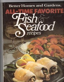 Better Homes and Gardens All-Time Favorite Fish and Seafood Recipes