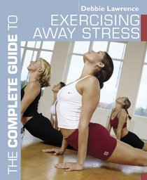 The Complete Guide to Exercising Away Stress (Complete Guides)