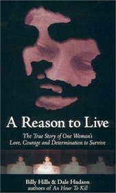 A Reason To Live : The True Story of One Woman's Love, Courage and Determination to Survive