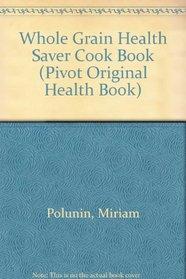 The Whole Grain Health Saver Cookbook (Pivot Original Health Book)
