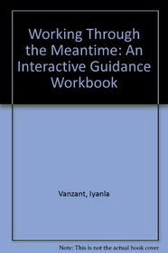 Working Through the Meantime: An Interactive Guidance Workbook