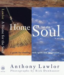 A Home for the Soul : A Guide for Dwelling wtih Spirit and Imagination