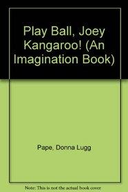Play Ball, Joey Kangaroo! (An Imagination Book)