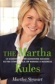 The Martha Rules: 10 Essentials for Achieving Success as You Start, Grow, or Manage a Business