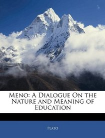 Meno: A Dialogue On the Nature and Meaning of Education