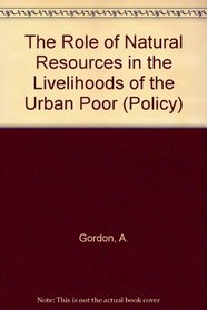 The Role of Natural Resources in the Livelihoods of the Urban Poor (Policy)